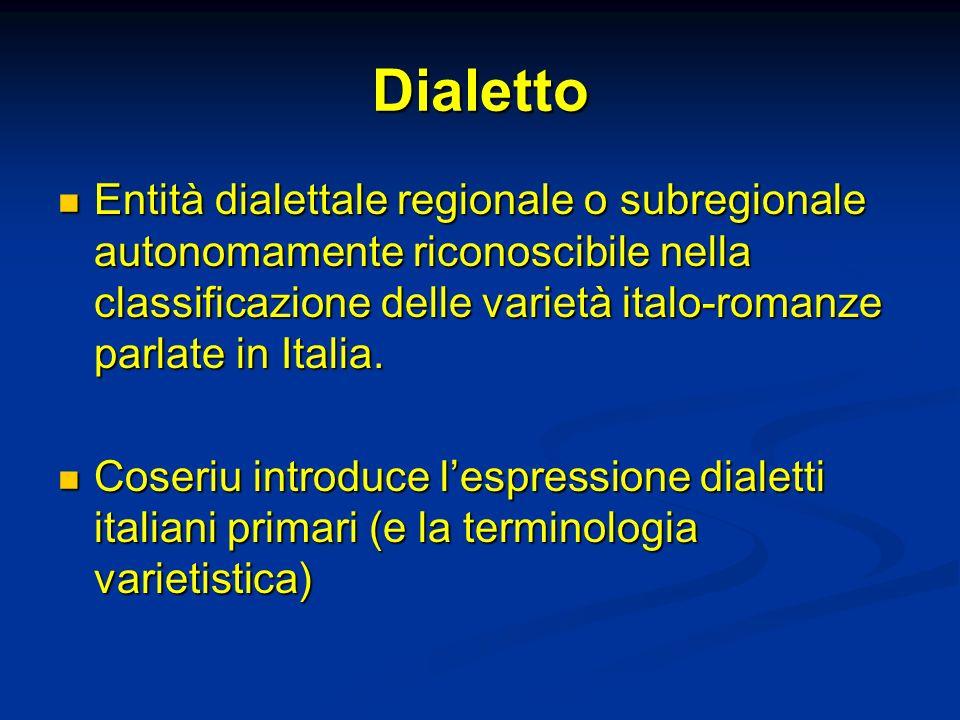 Dialetto Entità dialettale regionale o subregionale autonomamente riconoscibile nella classificazione delle varietà italo-romanze parlate in Italia. E