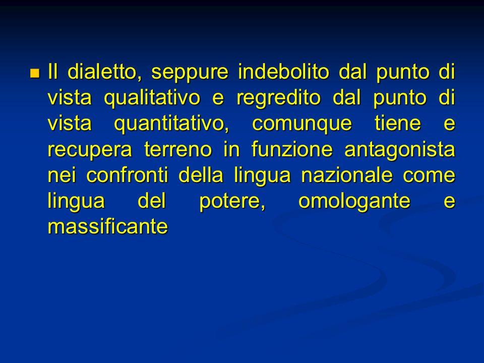 Il dialetto, seppure indebolito dal punto di vista qualitativo e regredito dal punto di vista quantitativo, comunque tiene e recupera terreno in funzi