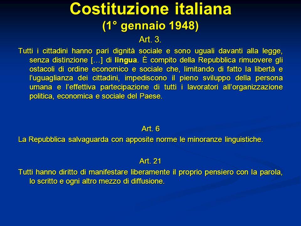 Costituzione italiana (1° gennaio 1948) Art. 3. Tutti i cittadini hanno pari dignità sociale e sono uguali davanti alla legge, senza distinzione […] d