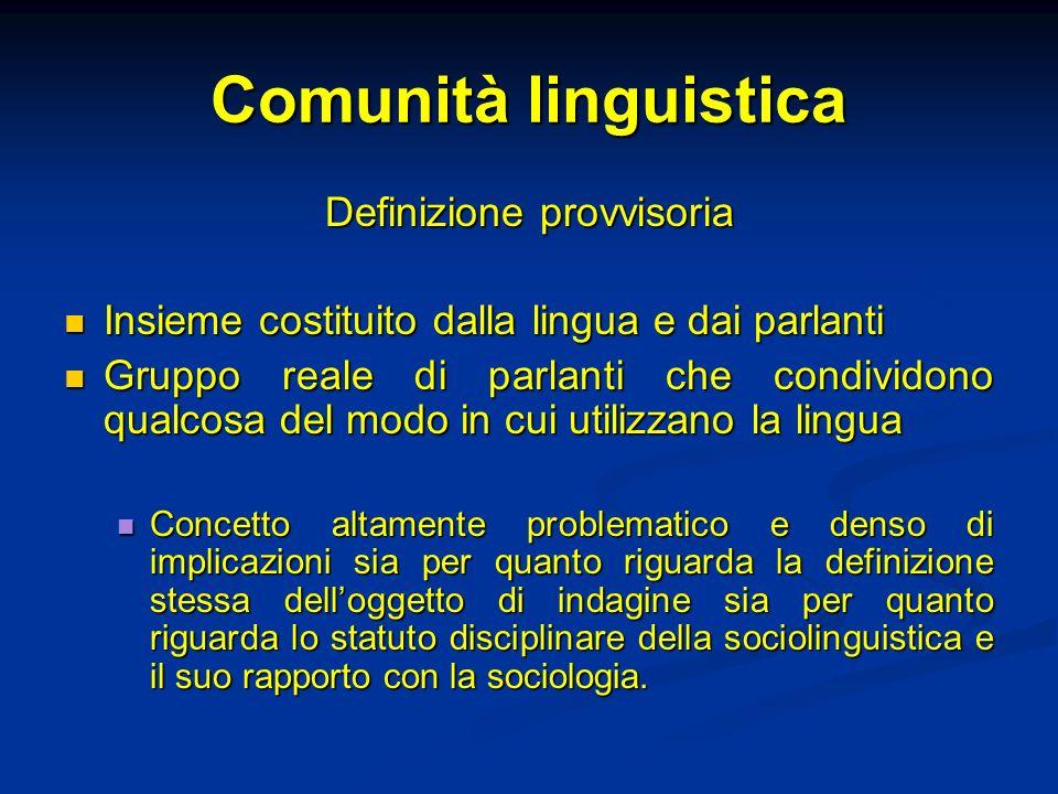 Comunità linguistica Definizione provvisoria Insieme costituito dalla lingua e dai parlanti Insieme costituito dalla lingua e dai parlanti Gruppo real
