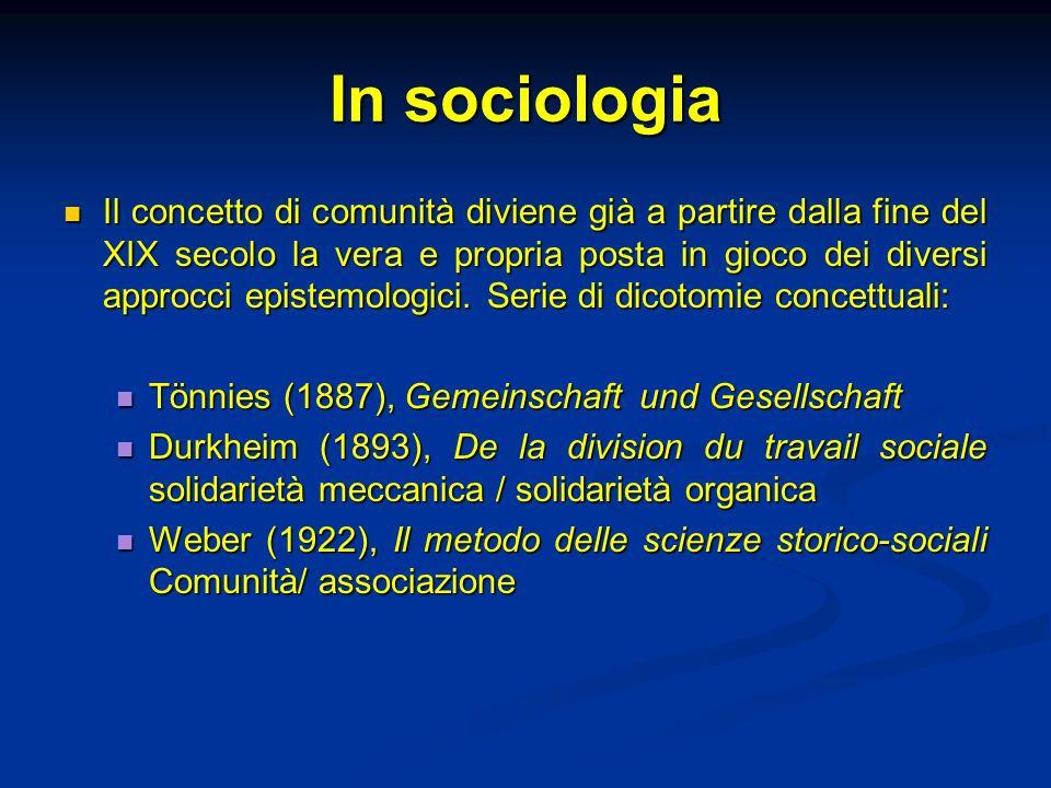 In sociologia Il concetto di comunità diviene già a partire dalla fine del XIX secolo la vera e propria posta in gioco dei diversi approcci epistemolo