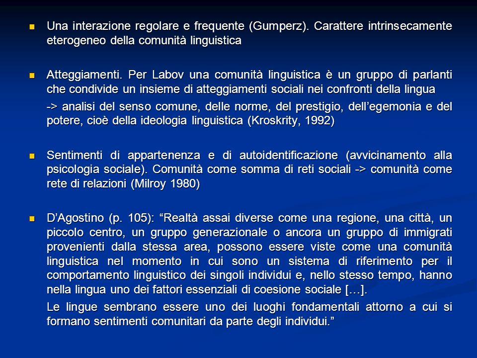 Una interazione regolare e frequente (Gumperz). Carattere intrinsecamente eterogeneo della comunità linguistica Una interazione regolare e frequente (