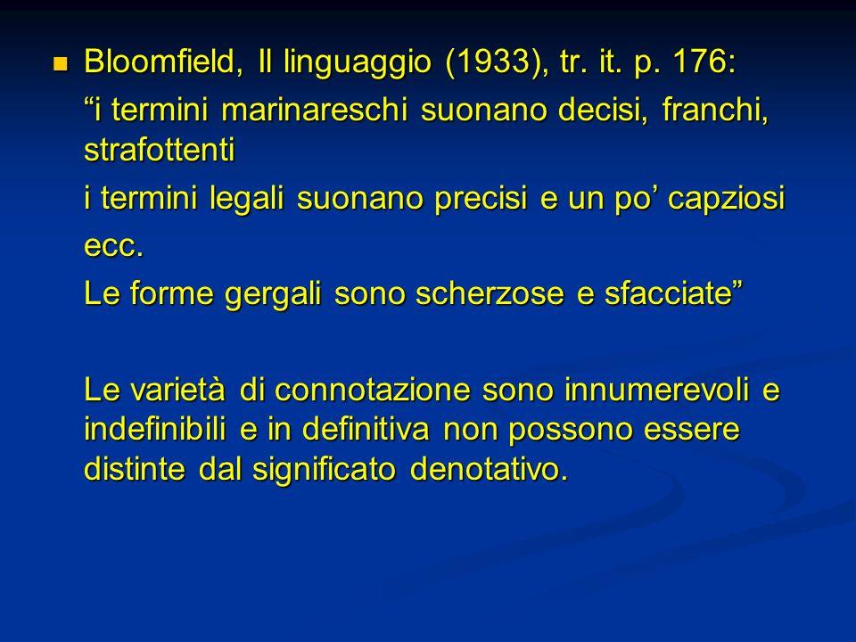 Bloomfield, Il linguaggio (1933), tr. it. p. 176: Bloomfield, Il linguaggio (1933), tr. it. p. 176: i termini marinareschi suonano decisi, franchi, st