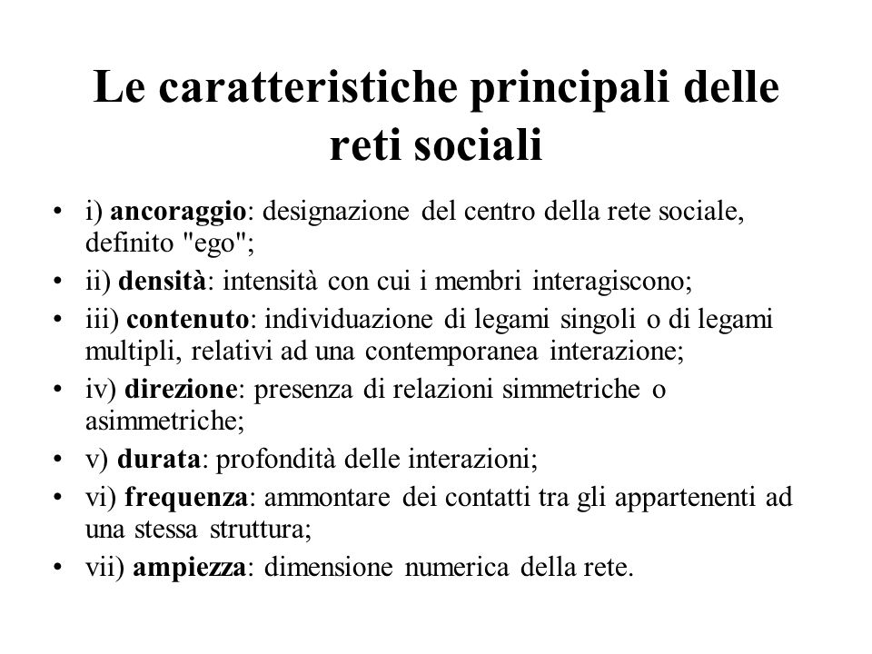 Le caratteristiche principali delle reti sociali i) ancoraggio: designazione del centro della rete sociale, definito