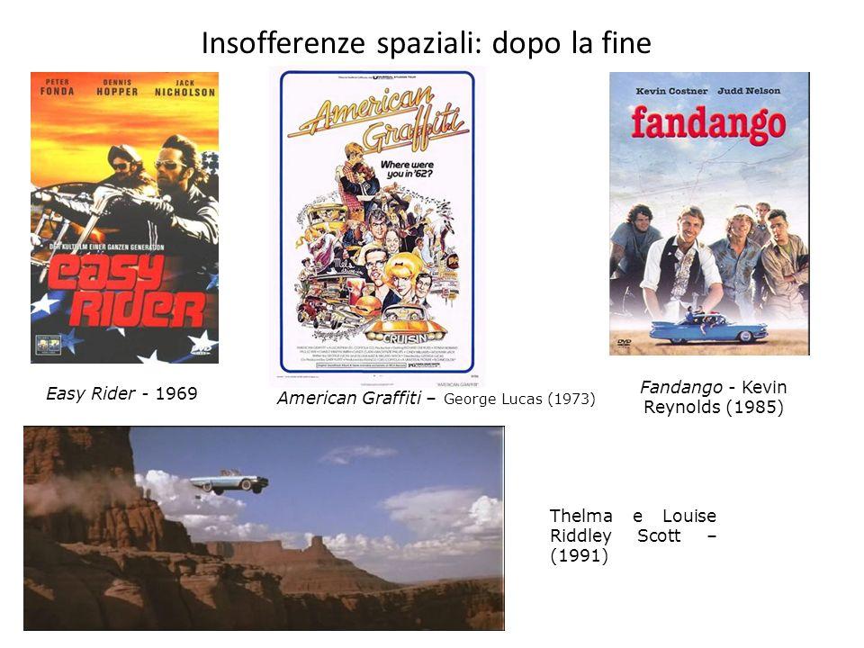 Insofferenze spaziali: dopo la fine Easy Rider - 1969 Fandango - Kevin Reynolds (1985) American Graffiti – George Lucas (1973) Thelma e Louise Riddley Scott – (1991)