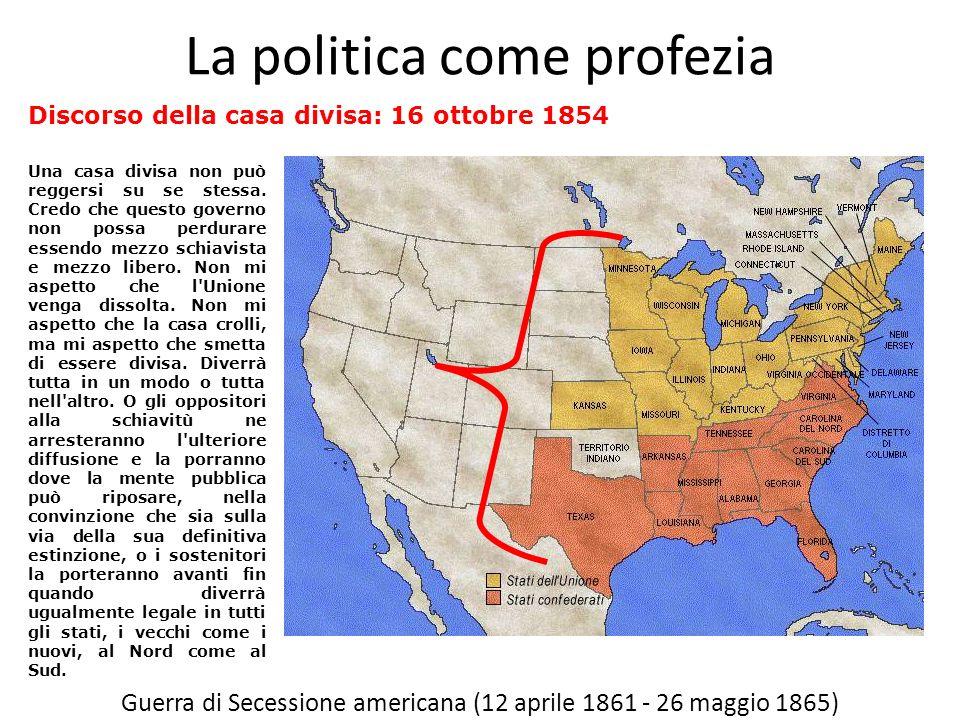 Guerra di Secessione americana (12 aprile 1861 - 26 maggio 1865) Una casa divisa non può reggersi su se stessa.