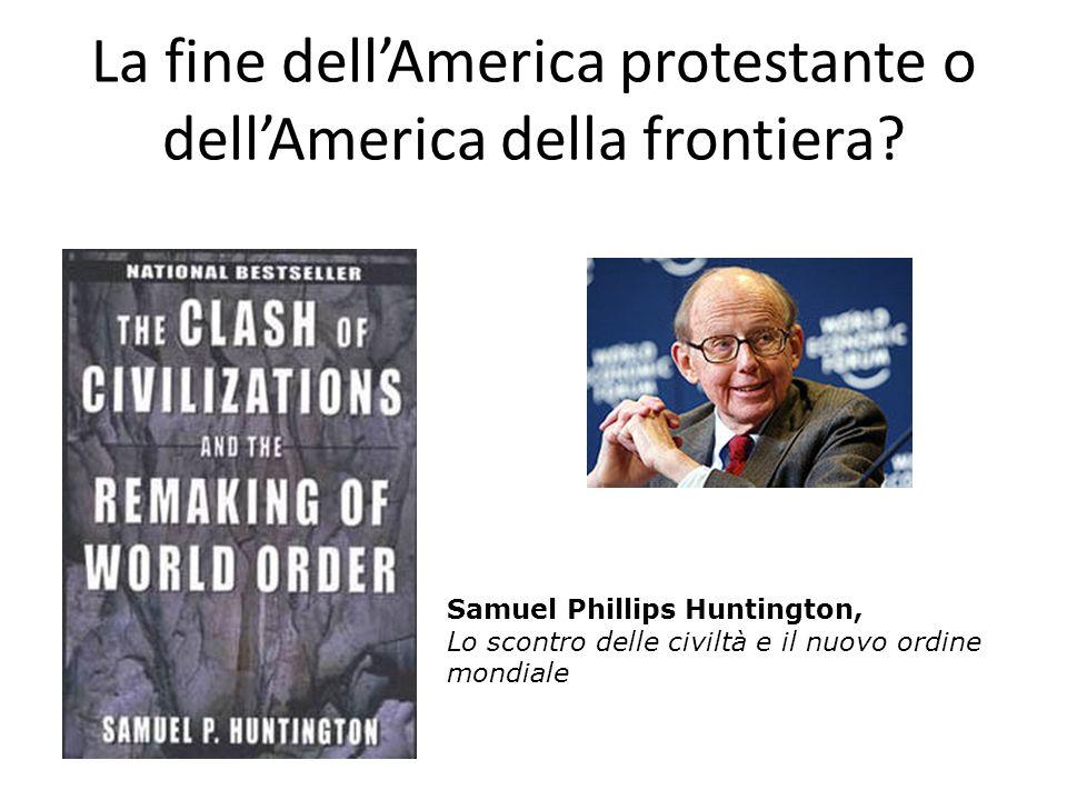 La fine dellAmerica protestante o dellAmerica della frontiera.