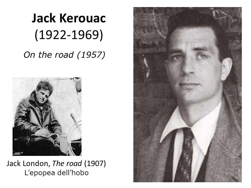 Jack Kerouac (1922-1969) On the road (1957) Jack London, The road (1907) Lepopea dellhobo