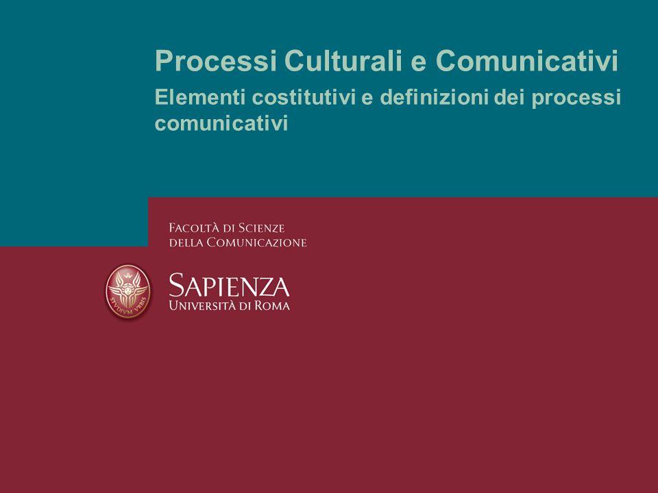 Processi Culturali e Comunicativi Elementi costitutivi e definizioni dei processi comunicativi