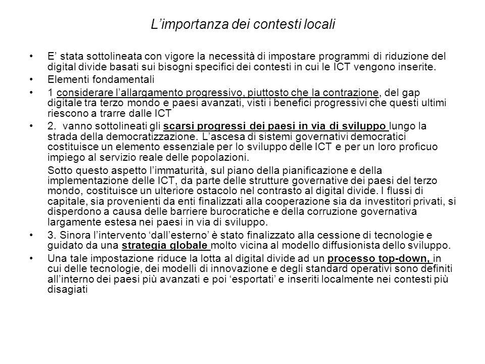 Limportanza dei contesti locali E stata sottolineata con vigore la necessità di impostare programmi di riduzione del digital divide basati sui bisogni specifici dei contesti in cui le ICT vengono inserite.