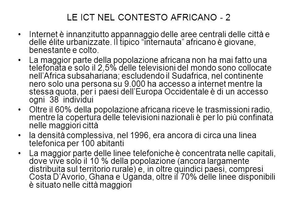 LE ICT NEL CONTESTO AFRICANO - 2 Internet è innanzitutto appannaggio delle aree centrali delle città e delle élite urbanizzate.