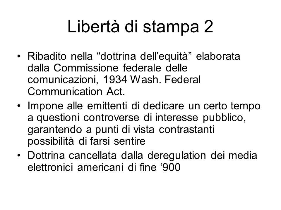 Libertà di stampa 2 Ribadito nella dottrina dellequità elaborata dalla Commissione federale delle comunicazioni, 1934 Wash.