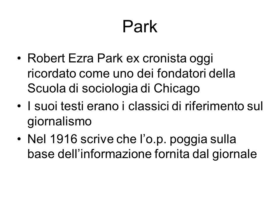 Park Robert Ezra Park ex cronista oggi ricordato come uno dei fondatori della Scuola di sociologia di Chicago I suoi testi erano i classici di riferimento sul giornalismo Nel 1916 scrive che lo.p.