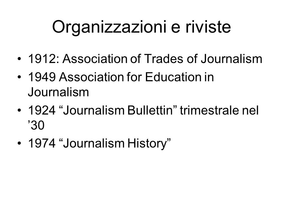 Organizzazioni e riviste 1912: Association of Trades of Journalism 1949 Association for Education in Journalism 1924 Journalism Bullettin trimestrale nel 30 1974 Journalism History