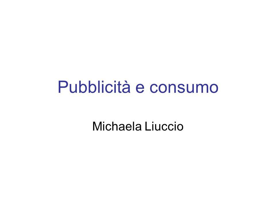 Pubblicità e consumo Michaela Liuccio