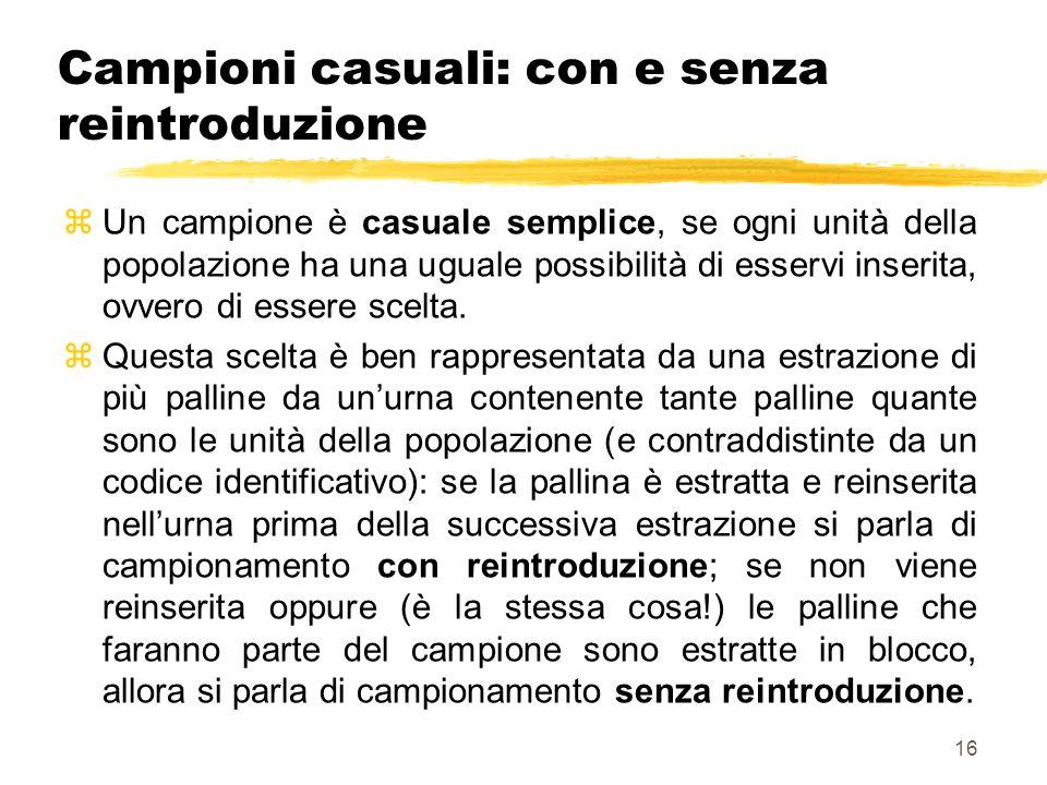 16 Campioni casuali: con e senza reintroduzione zUn campione è casuale semplice, se ogni unità della popolazione ha una uguale possibilità di esservi