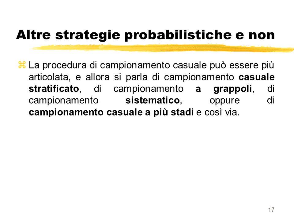 17 Altre strategie probabilistiche e non zLa procedura di campionamento casuale può essere più articolata, e allora si parla di campionamento casuale