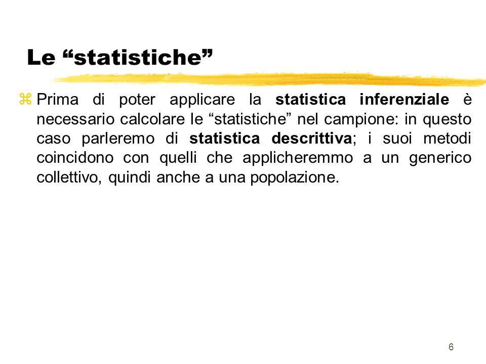6 Le statistiche zPrima di poter applicare la statistica inferenziale è necessario calcolare le statistiche nel campione: in questo caso parleremo di