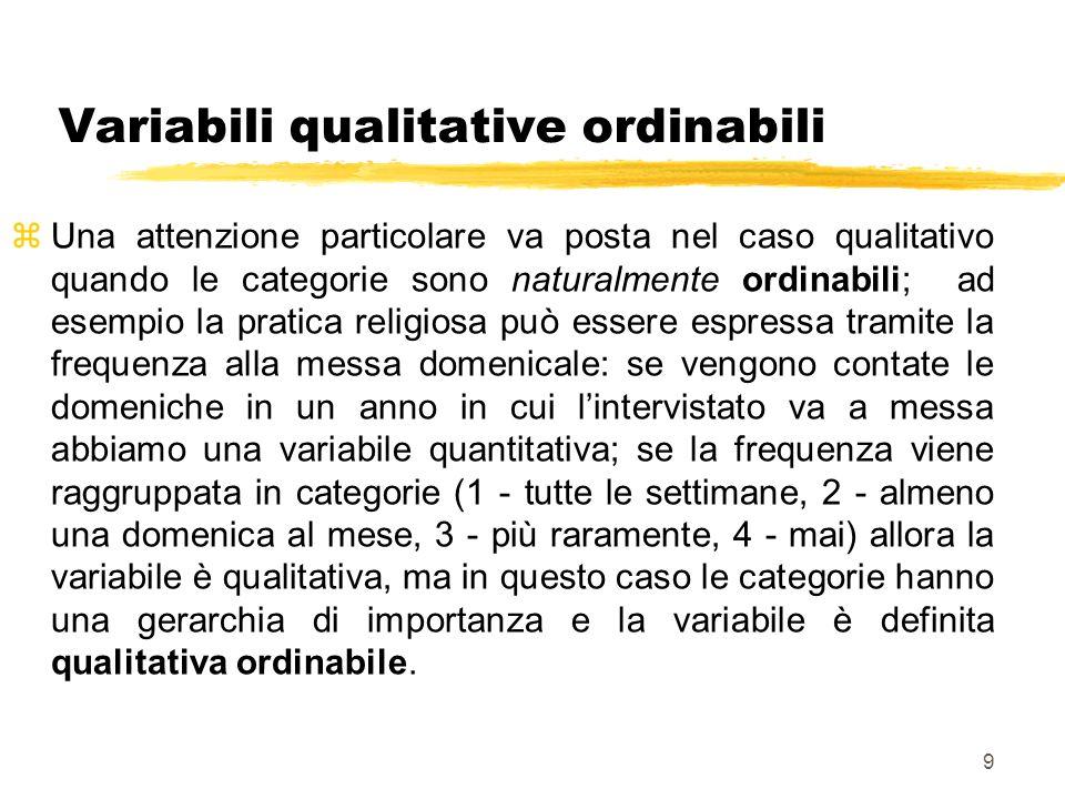 10 In sintesi zLa distinzione fra variabili quantitative, qualitative ordinabili e qualitative non ordinabili è importante, perché le statistiche che permettono la sintesi delle loro distribuzioni sono diverse nei tre casi.