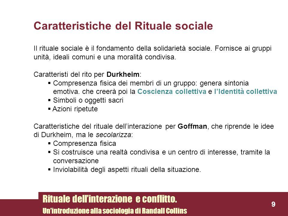 Caratteristiche del Rituale sociale Il rituale sociale è il fondamento della solidarietà sociale. Fornisce ai gruppi unità, ideali comuni e una morali