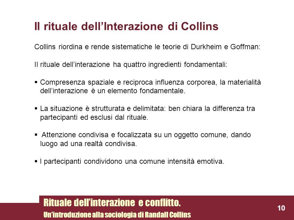 Il rituale dellInterazione di Collins Collins riordina e rende sistematiche le teorie di Durkheim e Goffman: Il rituale dellinterazione ha quattro ing