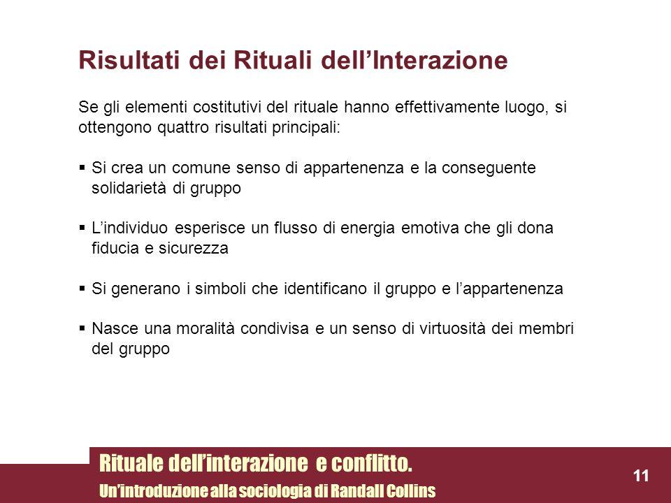 Risultati dei Rituali dellInterazione Se gli elementi costitutivi del rituale hanno effettivamente luogo, si ottengono quattro risultati principali: S