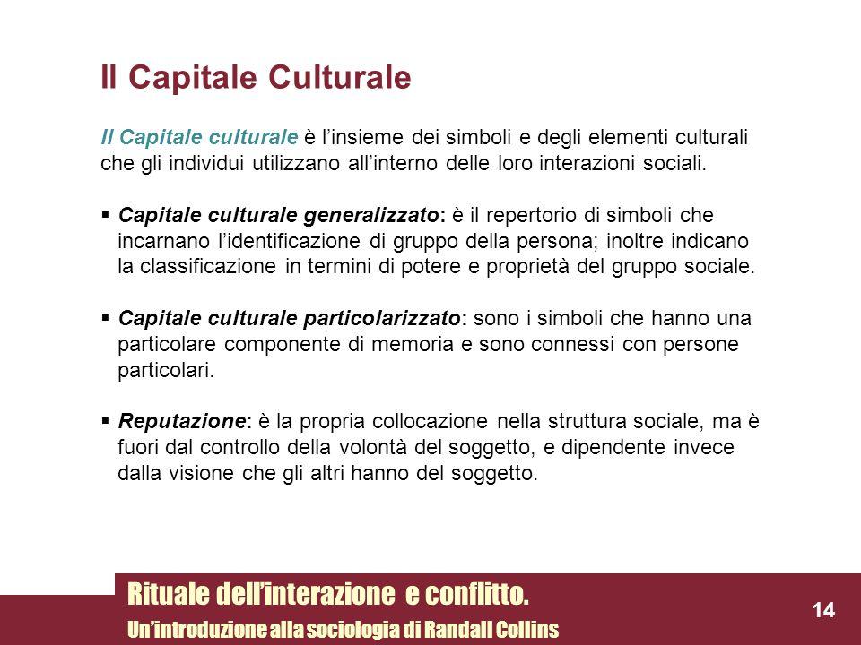 Il Capitale Culturale Il Capitale culturale è linsieme dei simboli e degli elementi culturali che gli individui utilizzano allinterno delle loro inter