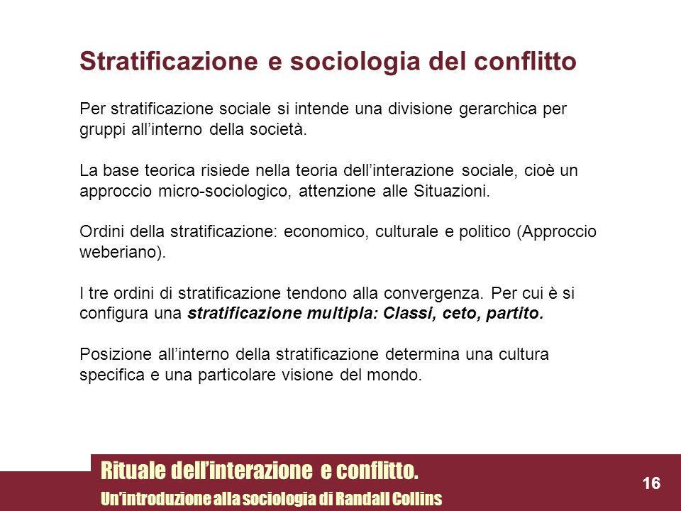 Stratificazione e sociologia del conflitto Per stratificazione sociale si intende una divisione gerarchica per gruppi allinterno della società. La bas