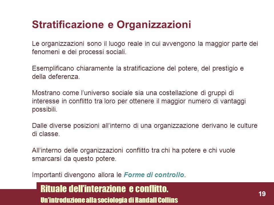 Stratificazione e Organizzazioni Le organizzazioni sono il luogo reale in cui avvengono la maggior parte dei fenomeni e dei processi sociali. Esemplif