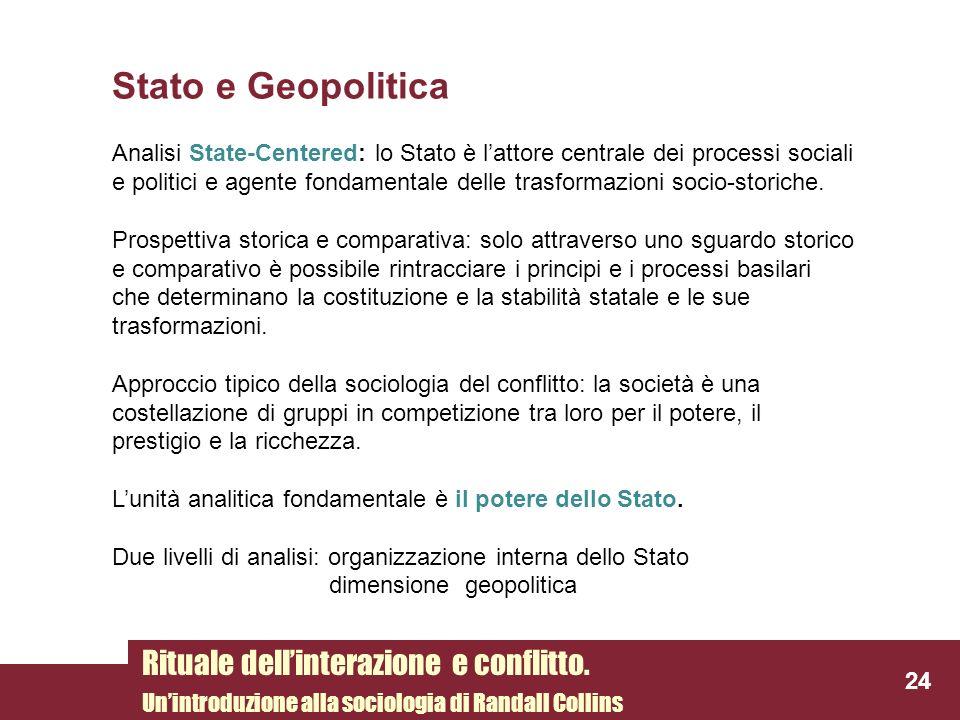 Stato e Geopolitica Analisi State-Centered: lo Stato è lattore centrale dei processi sociali e politici e agente fondamentale delle trasformazioni soc