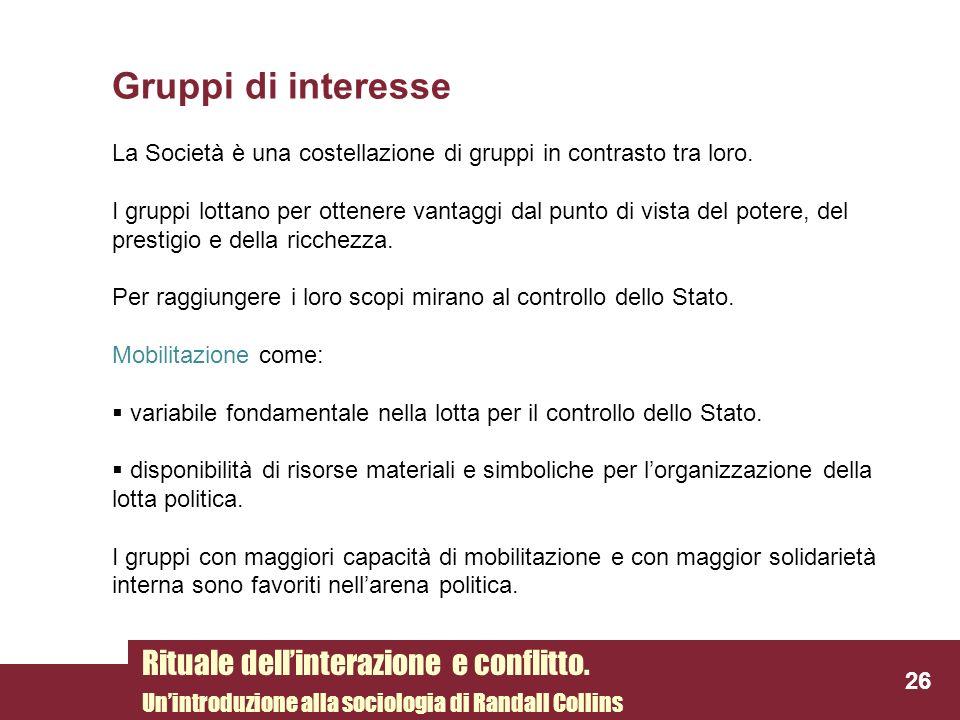 Gruppi di interesse La Società è una costellazione di gruppi in contrasto tra loro. I gruppi lottano per ottenere vantaggi dal punto di vista del pote