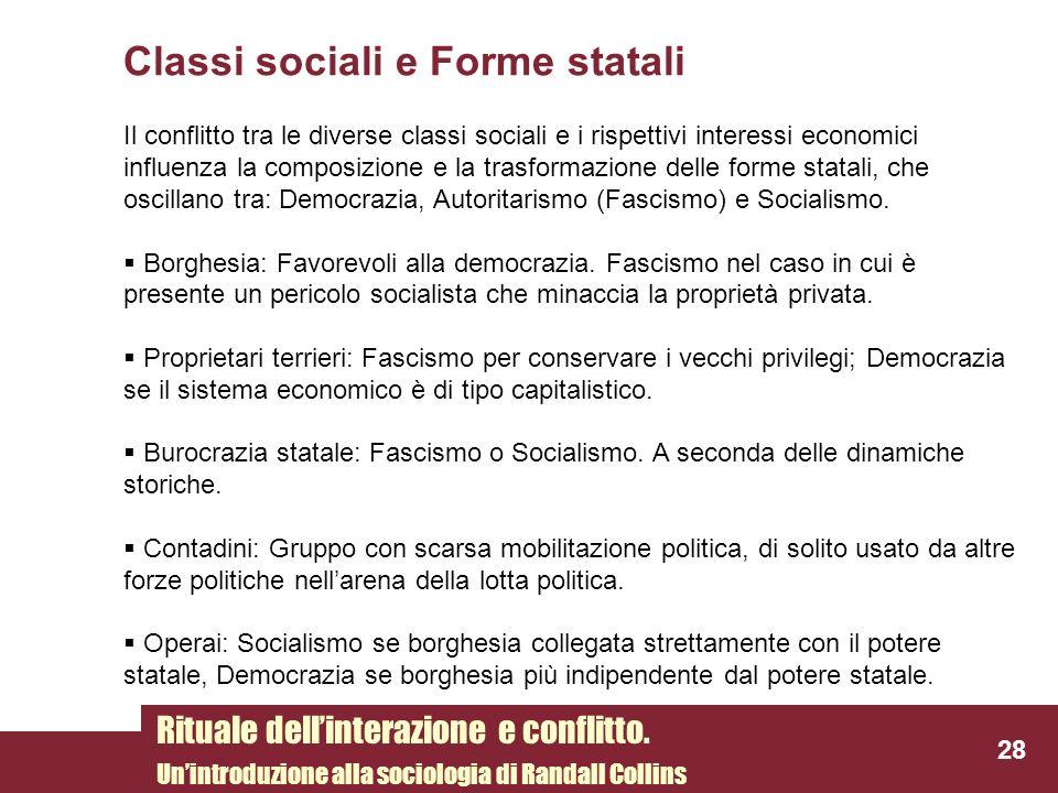 Classi sociali e Forme statali Il conflitto tra le diverse classi sociali e i rispettivi interessi economici influenza la composizione e la trasformaz