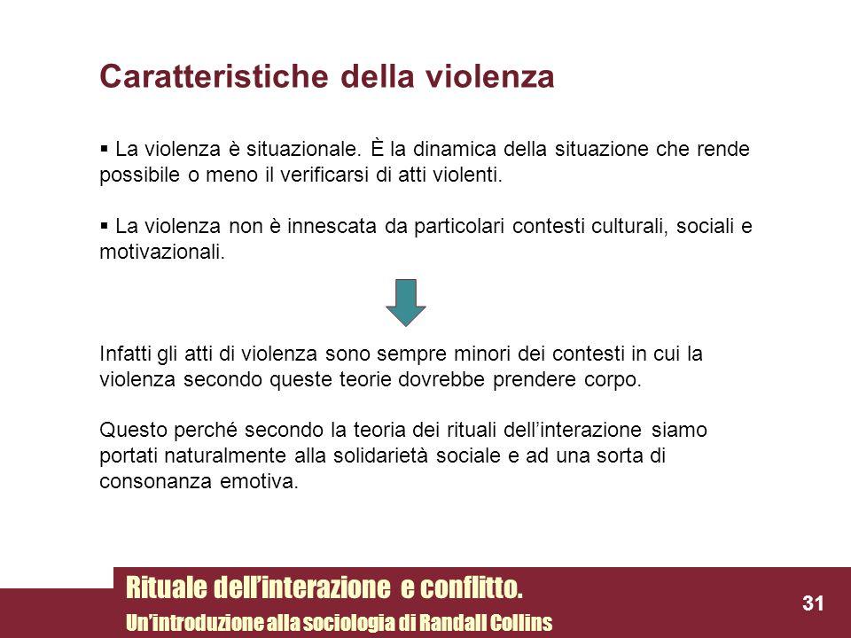 Caratteristiche della violenza La violenza è situazionale. È la dinamica della situazione che rende possibile o meno il verificarsi di atti violenti.