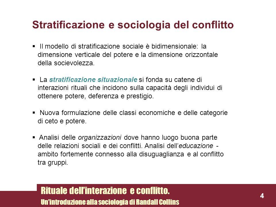 Stratificazione e sociologia del conflitto Il modello di stratificazione sociale è bidimensionale: la dimensione verticale del potere e la dimensione