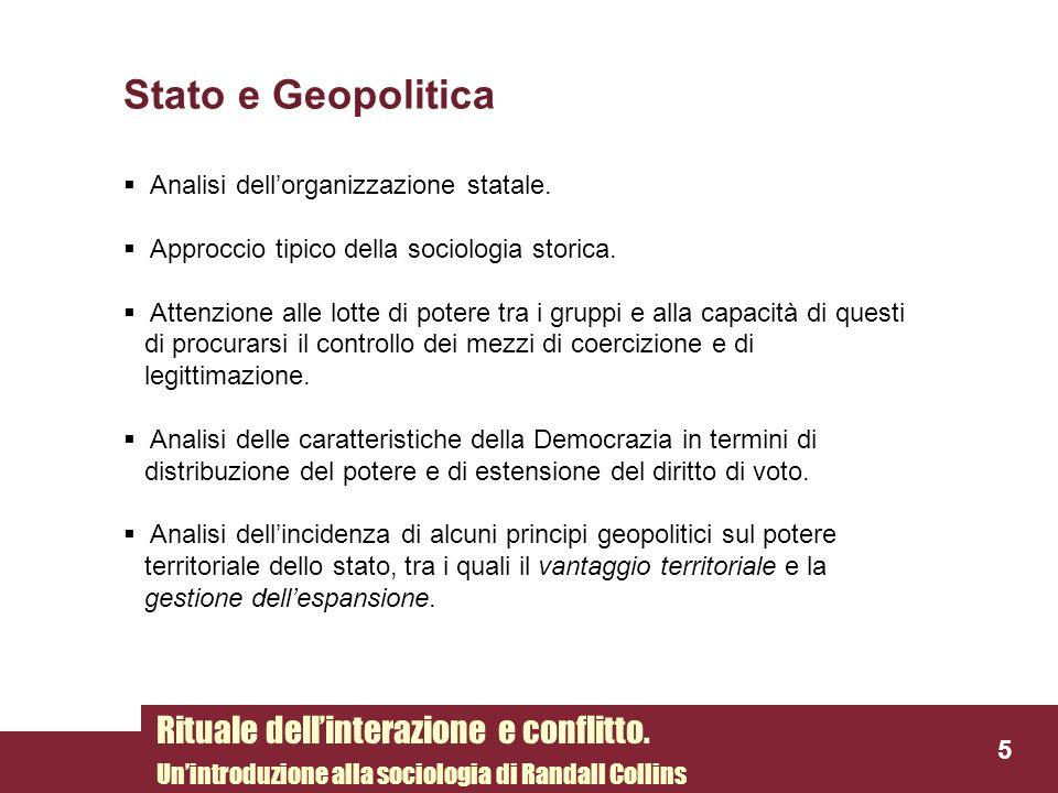 Stato e Geopolitica Analisi dellorganizzazione statale. Approccio tipico della sociologia storica. Attenzione alle lotte di potere tra i gruppi e alla