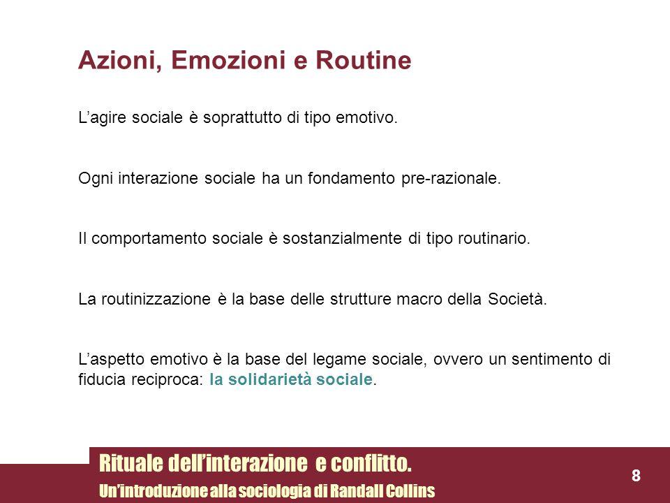 Azioni, Emozioni e Routine Lagire sociale è soprattutto di tipo emotivo. Ogni interazione sociale ha un fondamento pre-razionale. Il comportamento soc