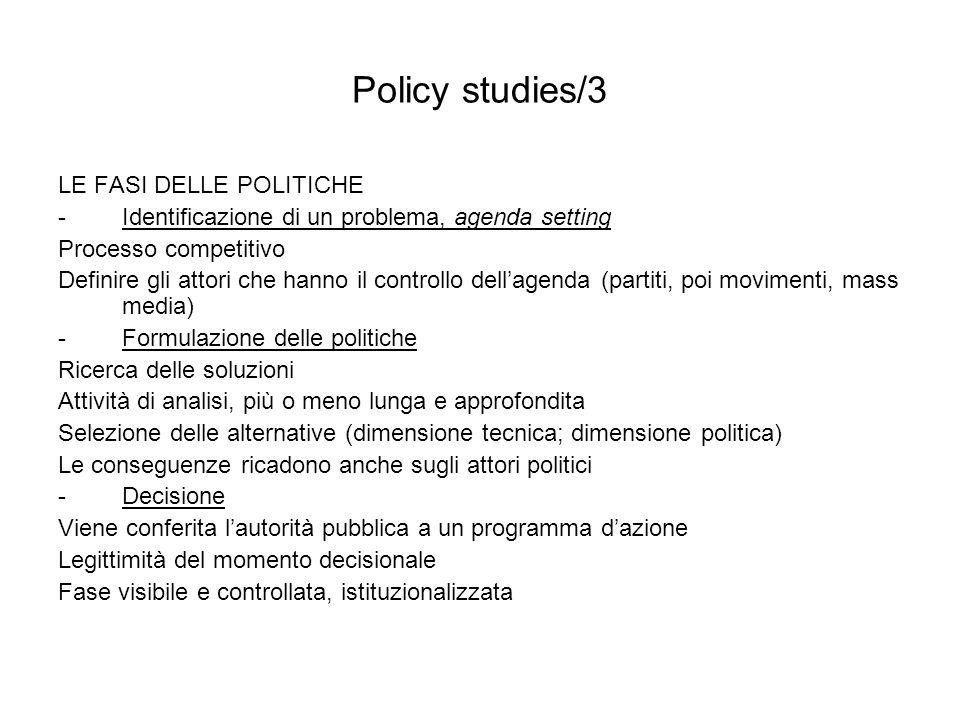 Policy studies/3 LE FASI DELLE POLITICHE -Identificazione di un problema, agenda setting Processo competitivo Definire gli attori che hanno il control