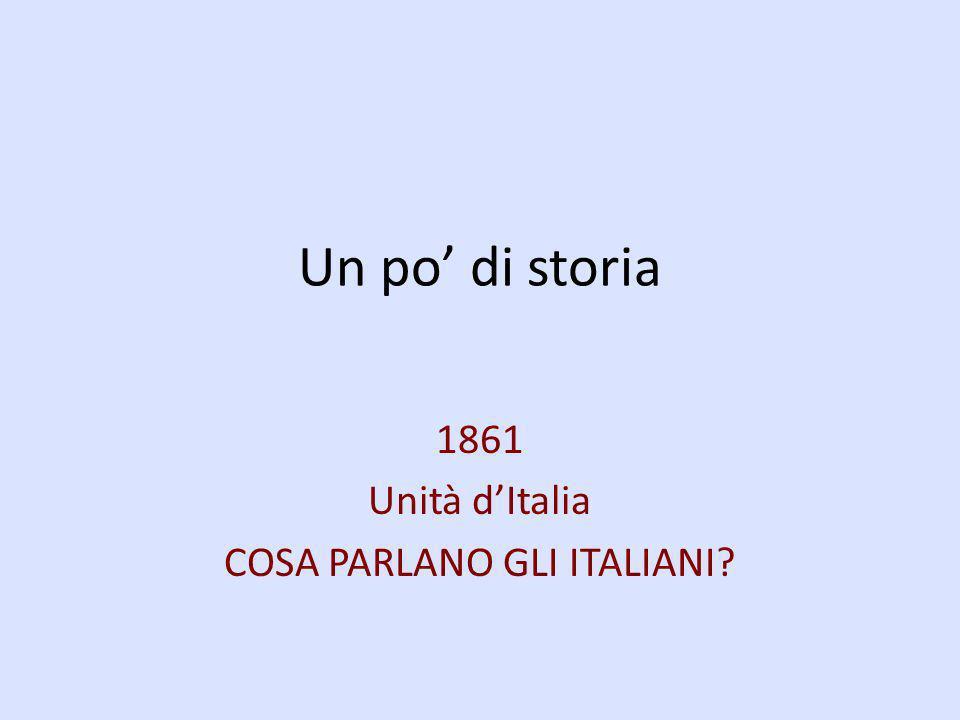 Un po di storia 1861 Unità dItalia COSA PARLANO GLI ITALIANI?