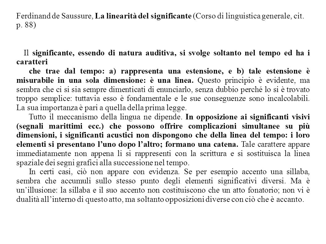 Ferdinand de Saussure, La linearità del significante (Corso di linguistica generale, cit. p. 88) Il significante, essendo di natura auditiva, si svolg