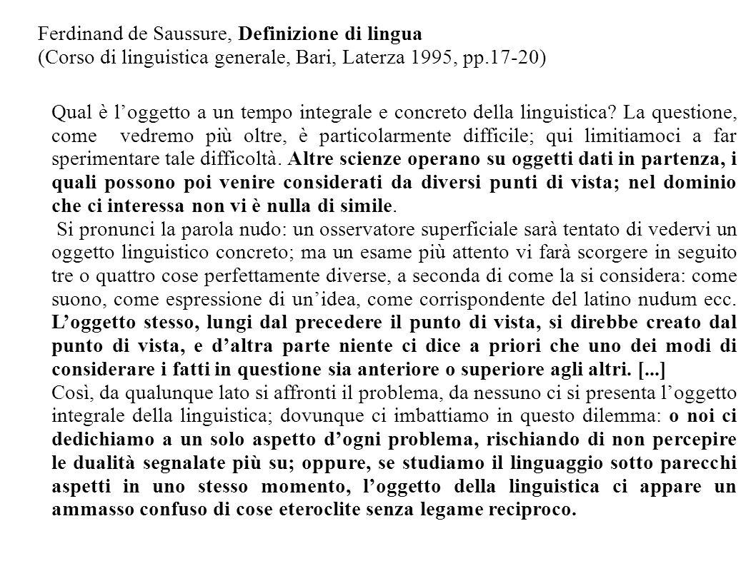 Ferdinand de Saussure, Definizione di lingua (Corso di linguistica generale, Bari, Laterza 1995, pp.17-20) Qual è loggetto a un tempo integrale e conc