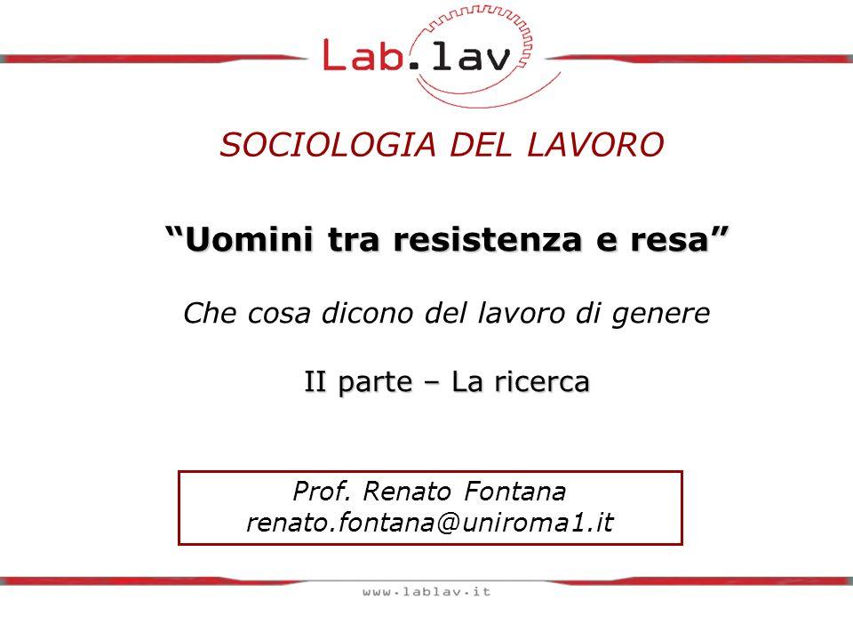 Uomini tra resistenza e resa II parte – La ricerca Uomini tra resistenza e resa Che cosa dicono del lavoro di genere II parte – La ricerca Prof.