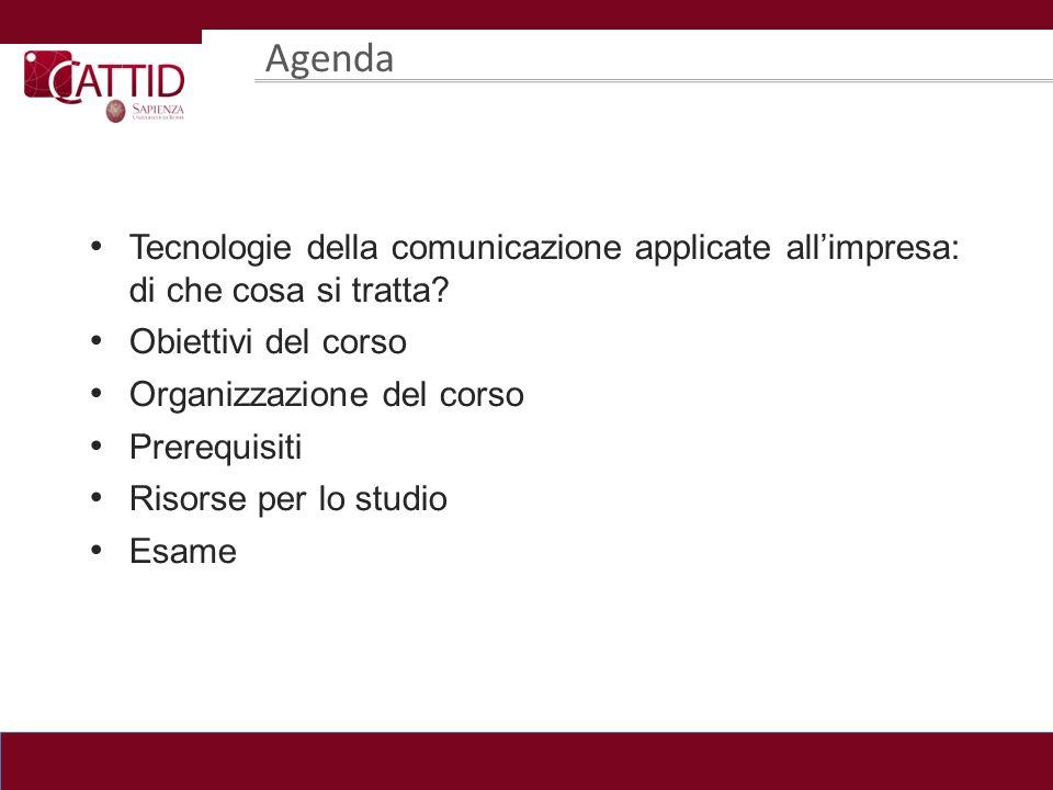 Agenda Tecnologie della comunicazione applicate allimpresa: di che cosa si tratta? Obiettivi del corso Organizzazione del corso Prerequisiti Risorse p