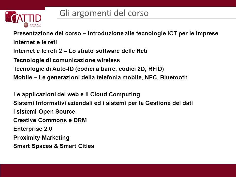 Gli argomenti del corso Presentazione del corso – Introduzione alle tecnologie ICT per le imprese Internet e le reti Internet e le reti 2 – Lo strato