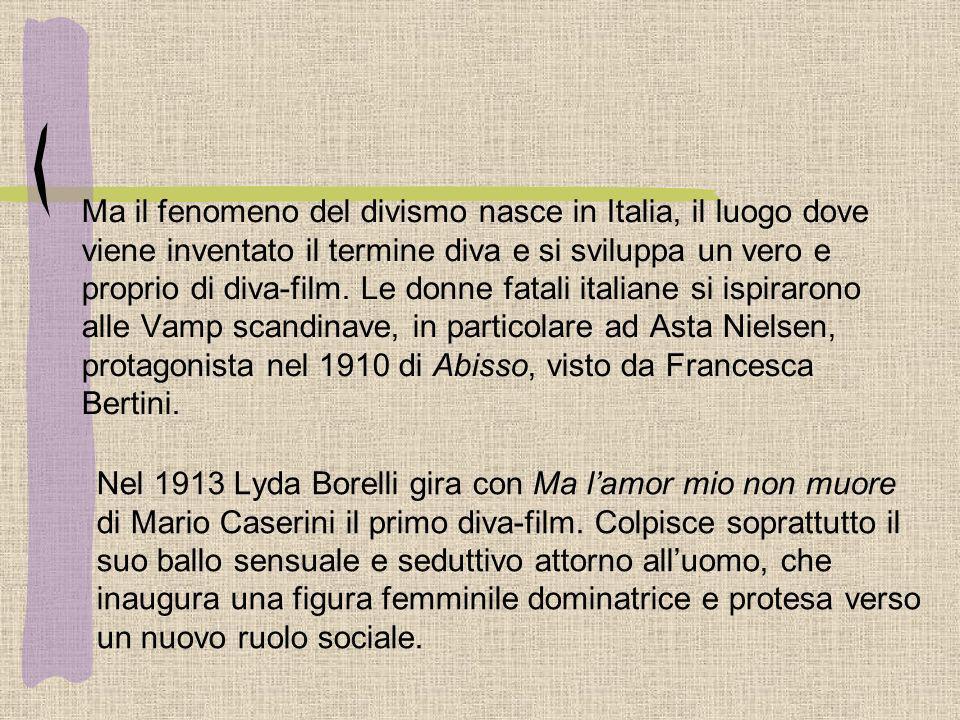 Nel 1913 Lyda Borelli gira con Ma lamor mio non muore di Mario Caserini il primo diva-film. Colpisce soprattutto il suo ballo sensuale e seduttivo att