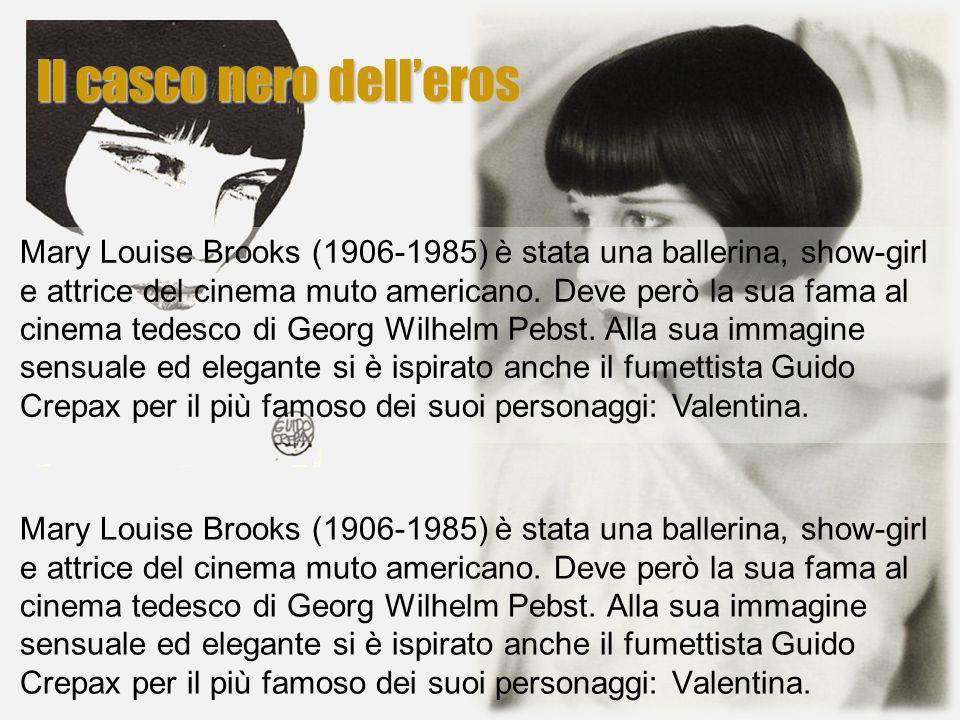 Il casco nero delleros Mary Louise Brooks (1906-1985) è stata una ballerina, show-girl e attrice del cinema muto americano. Deve però la sua fama al c