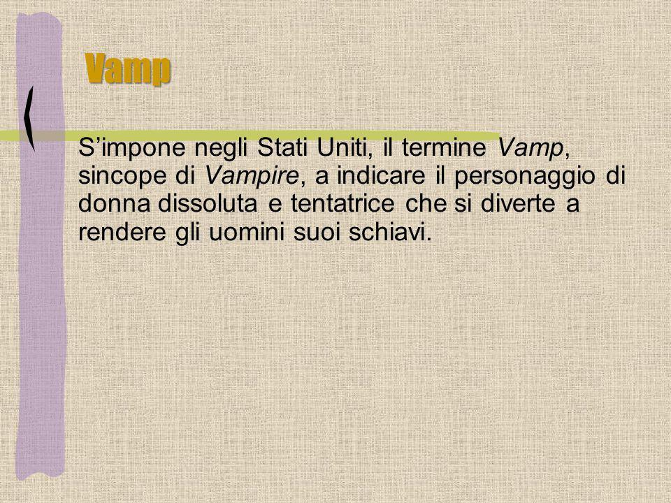 Vamp Simpone negli Stati Uniti, il termine Vamp, sincope di Vampire, a indicare il personaggio di donna dissoluta e tentatrice che si diverte a render