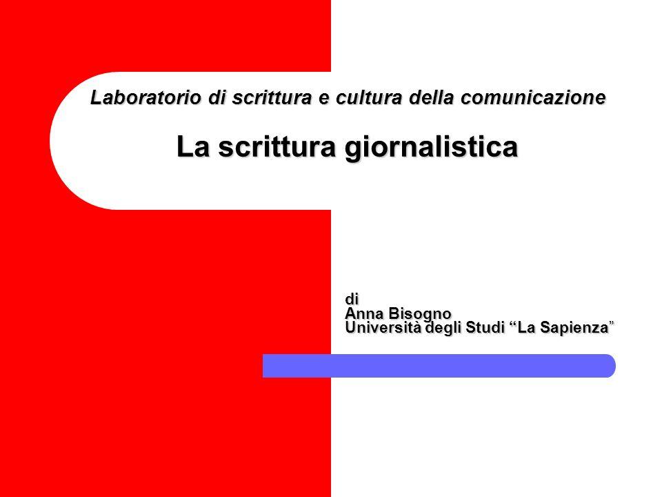 Laboratorio di scrittura e cultura della comunicazione La scrittura giornalistica di Anna Bisogno Università degli Studi La Sapienza