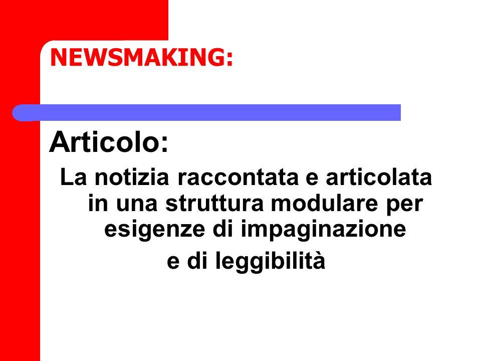 NEWSMAKING: Articolo: La notizia raccontata e articolata in una struttura modulare per esigenze di impaginazione e di leggibilità