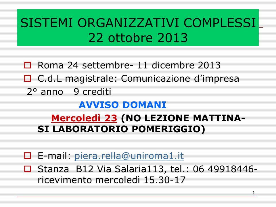 1 SISTEMI ORGANIZZATIVI COMPLESSI 22 ottobre 2013 Roma 24 settembre- 11 dicembre 2013 C.d.L magistrale: Comunicazione dimpresa 2° anno 9 crediti AVVIS