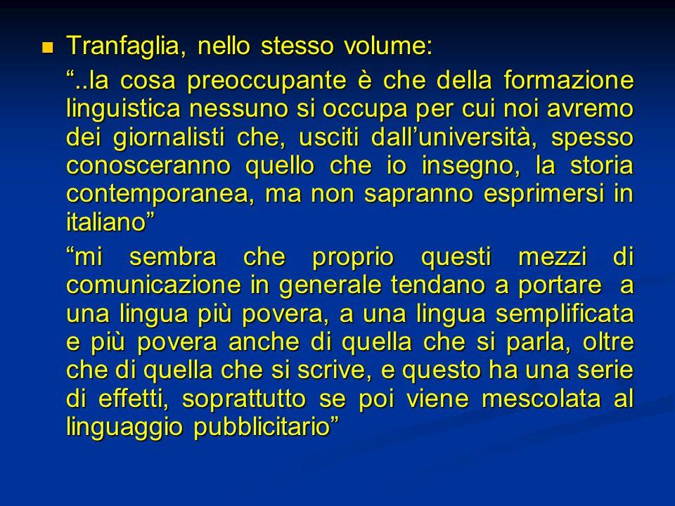 Tranfaglia, nello stesso volume: Tranfaglia, nello stesso volume:..la cosa preoccupante è che della formazione linguistica nessuno si occupa per cui n